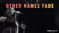 Other Names Fade | Free Worship