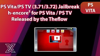 PS Vita / PS TV ( 3.71 / 3.72 ) Jailbreak | h-encore2 Released by Theflow