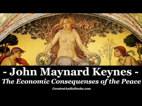 JOHN MAYNARD KEYNES: The Economic Consequences of the Peace