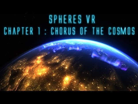 Spheres VR - Chapter 1 : Chorus of the cosmos