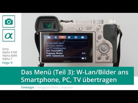 Sony A5100 A6000 A7 - Das Menü (Teil 3 / Deutsch) W-Lan/Bilder Ans Smartphone, PC, TV übertragen