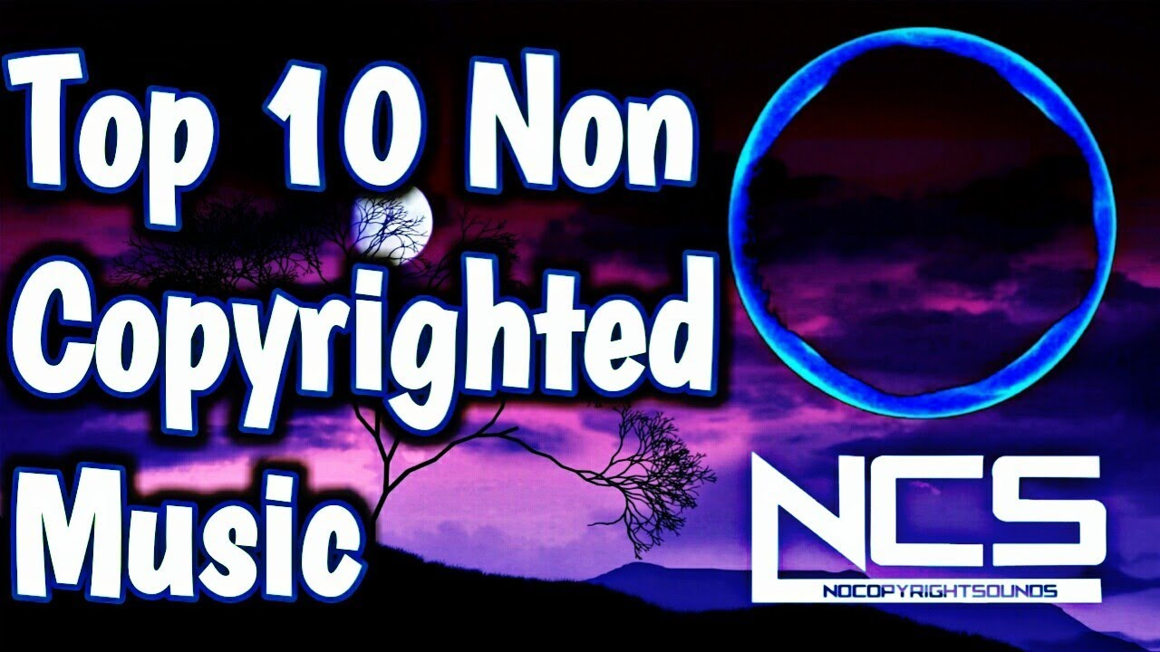 Top 10 Non Copyrighted Songs For Youtube Ncs Top 10 Ncs Songs Youtube