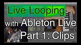 Live Looping with Ableton Part 1: Clips