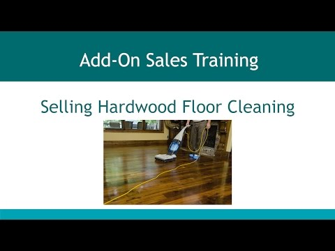 Add On Sales - Section 7 - Selling Hardwood Floor Cleaning