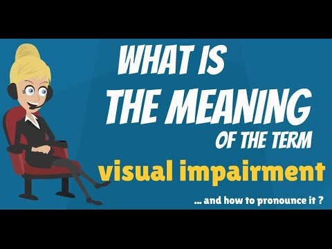 What is VISUAL IMPAIRMENT? What does VISUAL IMPAIRMENT mean? VISUAL IMPAIRMENT meaning