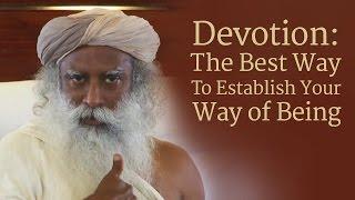 Devotion: The Best Way To Establish Your Way of Being | Sadhguru
