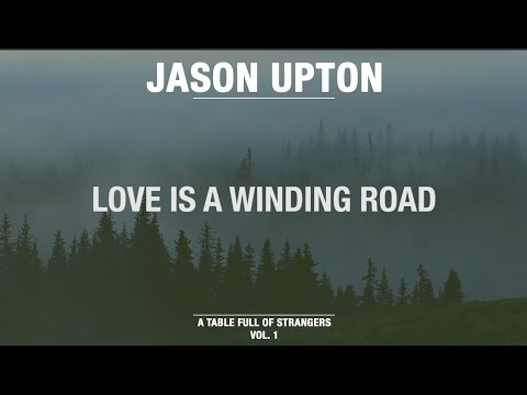 Love Is A Winding Road (Official Lyric Video) // A Table Full Of Strangers // Jason Upton