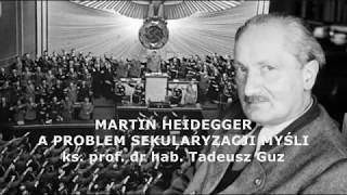 Martin Heidegger a problem sekularyzacji myśli - ks. prof. Tadeusz Guz