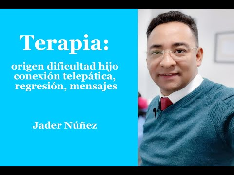320-jader-núñez,-terapia:-origen-dificultad-hijo-conexión-telepática,-regresión,-mensajes