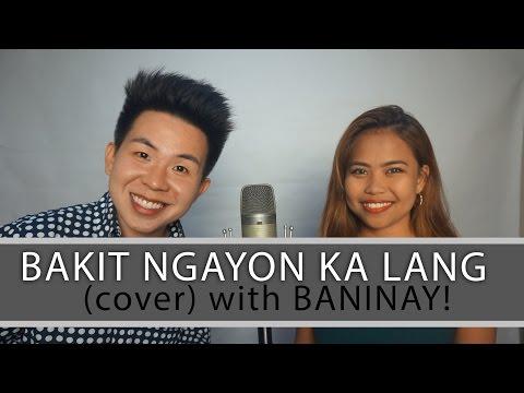 Bakit Ngayon Ka Lang (cover) Karl Zarate & Baninay Bautista