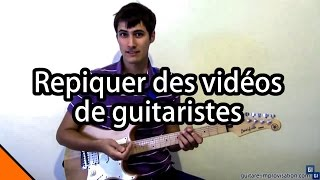 Repiquer des vidéos de guitaristes