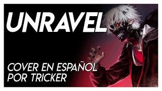 【Tokyo Ghoul/东京 喰 种 - トーキョー グール】 ~unravel~ OP Full (Fandub Latino) by Tricker ¡ESPECIAL +4000 SUBS!