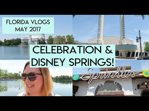 Day 5: Celebration and Disney Springs | Orlando Vlogs May 2017