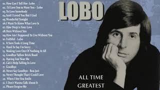 Lobo Greatest Hits || Best Songs Of Lobo || Soft Rock Love Songs 70s, 80s, 90s
