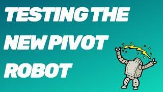 Testing the New Pivot Robot