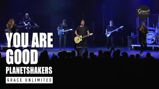 You Are Good - Planetshakers - Live at Bethel Church Redding
