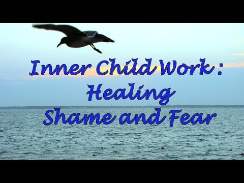 Inner Child Work: Healing Shame and Fear