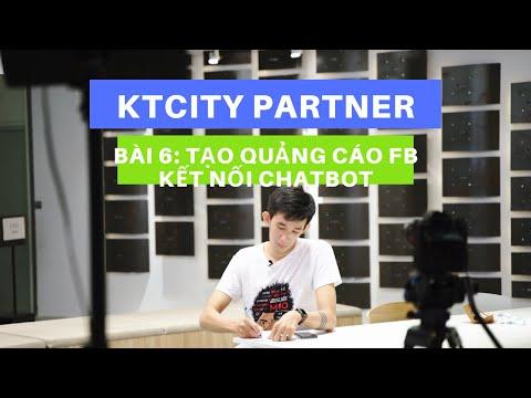 Bài 6: Tạo quảng cáo Facebook kết nối với Chatbot | Kiếm tiền với KTcity Partner
