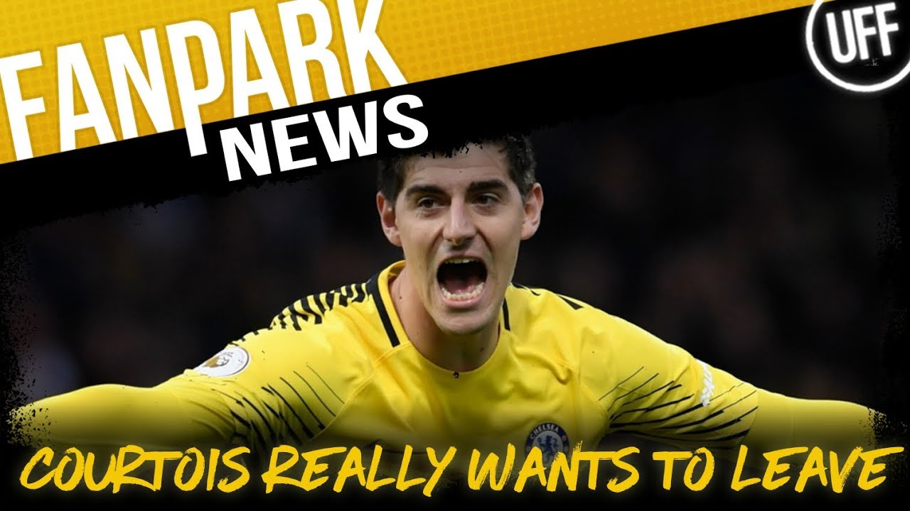 COURTOIS IS BEGGING TO LEAVE CHELSEA | FanPark News