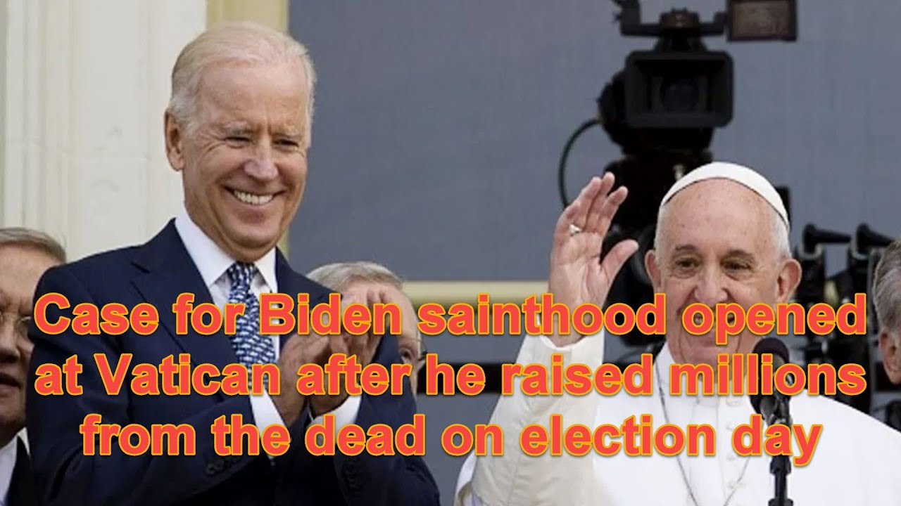 Case for Biden sainthood opened at Vatican after he raised millions from the dead on election day