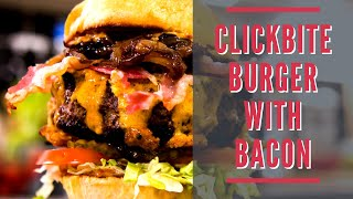 Clickbite Burger With Bacon and Caramelized Onion