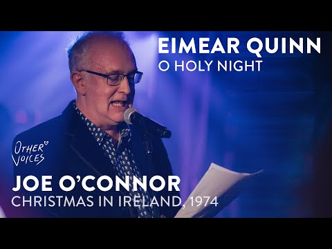 Joe O'Connor - Christmas Time in Ireland, 1974 | Eimear Quinn - O Holy Night | Other Voices: Home on YouTube