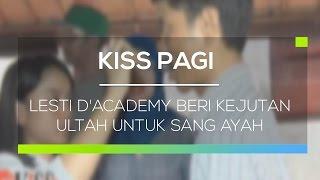 Lesti D'Academy Beri Kejutan Ultah Untuk Sang Ayah - Kiss Pagi