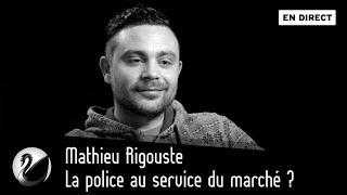 La police au service du marché ? [EN DIRECT]