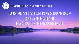 Himno cristiano | Los sentimientos sinceros del Creador hacia la humanidad
