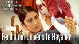 Feriha'nın üniversite hayalleri - Adını Feriha Koydum 1. Bölüm