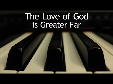The Love of God is Greater Far - piano instrumental hymn with lyrics