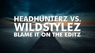 Headhunterz vs. Wildstylez - Blame It On The Editz [Free Download]