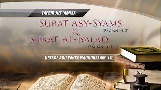 Tafsir Surat Asy-Syams (Bagian 2) dan Surat Al-Balad (Bagian 1) - (Ustadz Abu Yahya Badrusalam, Lc.)