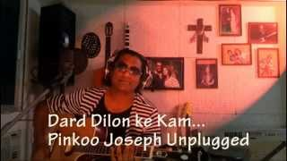 Dard Dilon Ke Kam Unplugged By Pinkoo Joseph