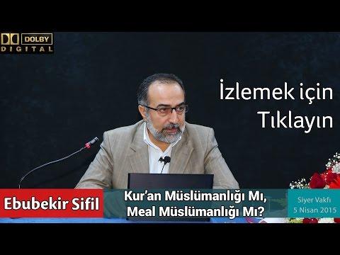 Ebubekir Sifil - Kur'an Müslümanlığı Mı, Meal Müslümanlığı Mı?