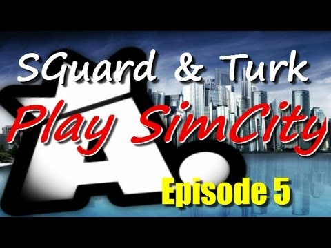 SGuard & Turk Play SimCity 2.0 - Ep5 - University and Turk Hatin'