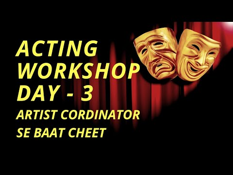 ACTING WORKSHOP Day -3 Intraction with a BOLLYWOOD Artist co-ordinator