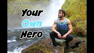 Finding the Hero Inside YOU- Monday Motivation Ep. 03
