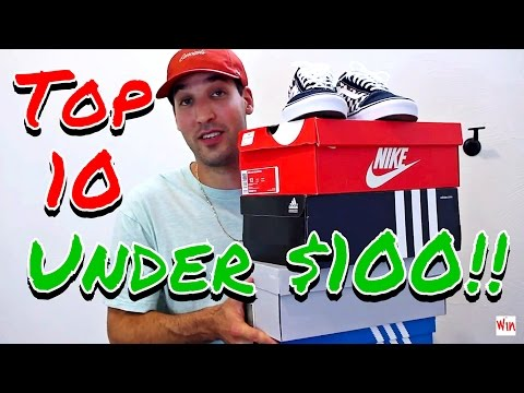 TOP 10 SNEAKERS UNDER $100! My Favorite Affordable Kicks From My Collection!