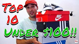 TOP 10 SNEAKERS UNDER $100! My Favorite Affordable Kicks From My Collection! BACK TO SCHOOL SHOES!