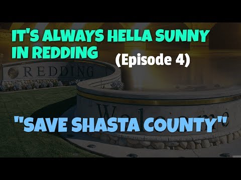 "It's Always Hella Sunny In Redding | Episode 4 ""Save Shasta County"""