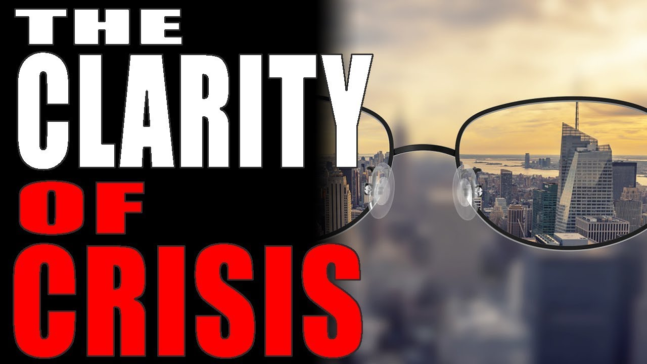3-22-2020: The Clarity of Crisis
