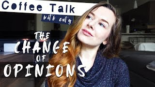Coffee Talk with Caty || 1 || How Opinions can Change in a Single Moment