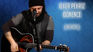 İlker Pehriz - Dönence (Akustik cover)