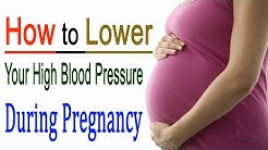 [Natural Health]-How to Lower Your High Blood Pressure During Pregnancy?