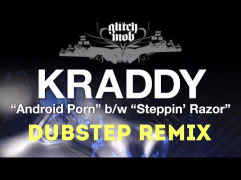 Kraddy android porn ~ Dubstep Remix