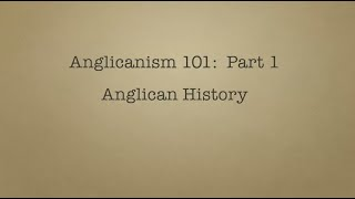 Anglicanism 101 History