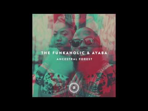 The Funkaholic & Ayaba - Ancestral Forest (Boddhi Satva Ancestral Soul Remix)