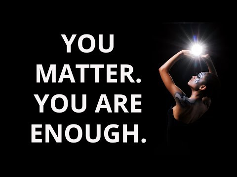 You Matter. You Are Enough. (Blast of Inspiration)