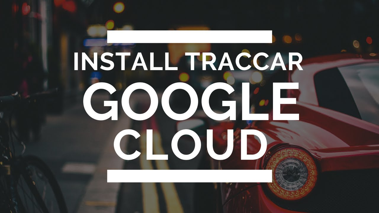 Traccar on Google Cloud in less than 10 minutes - Toby